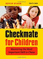 Checkmate for Children: Mastering the Most Important Skill in Chess