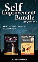 Self Improvement Bundle: 2 Books in 1: Discover Mindfulness Training + Procrastination Fix
