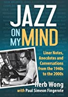 Jazz on My Mind: Liner Notes, Anecdotes and Conversations from the 1940s to the 2000s