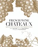 French Wine Chateaux: Distinctive Vintages and Their Estates