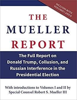 The Mueller Report: The Full Report on Donald Trump, Collusion, and Russian Interference in the Presidential Election by [Mueller, Robert]