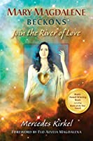 Mary Magdalene Beckons: Join the River of Love (The Magdalene Teachings)