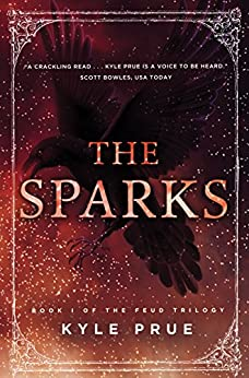 The Sparks: Book I of the Epic Feud Trilogy (The Feud Trilogy 1) by [Prue, Kyle]
