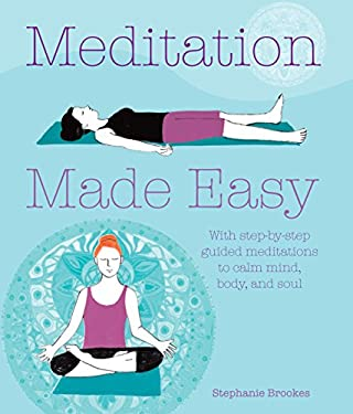 Meditation Made Easy: With step-by-step guided meditations to calm mind, body, and soul