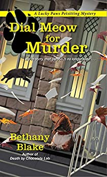 [Blake, Bethany]のDial Meow for Murder (Lucky Paws Petsitting Mystery Book 2) (English Edition)