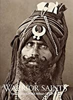 Warrior Saints: Four Centuries of Sikh Military History