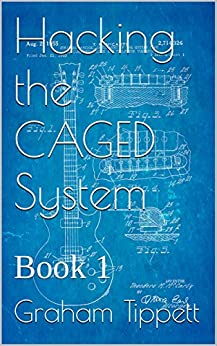 Hacking the CAGED System: Book 1 by [Tippett, Graham]