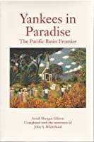 Yankees in Paradise: The Pacific Basin Frontier (Histories of the American Frontier)