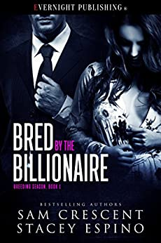 Bred by the Billionaire (Breeding Season Book 1) by [Crescent, Sam, Espino, Stacey]