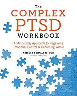 The Complex PTSD Workbook: A Mind-Body Approach to Regaining Emotional Control and Becoming Whole by [Schwartz, Arielle]