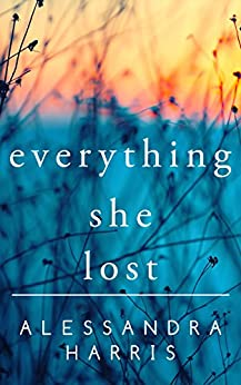 Everything She Lost by [Harris, Alessandra]
