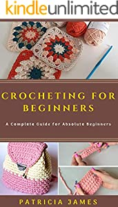 CROCHETING FOR BEGINNERS: A Cоmрlеtе Guide fоr Abѕоlutе Beginners (English Edition)