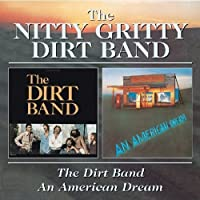 Nitty Gritty Dirt Band - The Dirt Band / An American Dream by Nitty Gritty Dirt Band (1999-08-25)