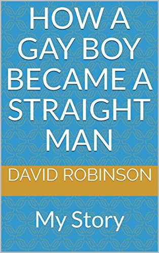 How a Gay Boy Became a Straight Man: My Story (English Edition)