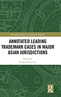 Annotated Leading Trademark Cases in Major Asian Jurisdictions (Routledge Research in Intellectual Property)