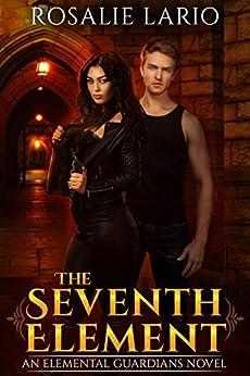 The Seventh Element: an Urban Fantasy Romance Novel (Elemental Guardians Book 1) by [Lario, Rosalie]