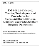 Field Manual FM 3-09.22 (FM 6-20-2) Tactics, Techniques, and Procedures for Corps Artillery, Division Artillery, and Field Artillery Brigade Operations March 2001 (English Edition)