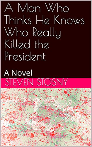 A Man Who Thinks He Knows Who Really Killed the President: A Novel (English Edition)