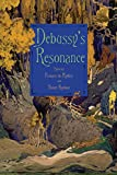 Debussy's Resonance (Eastman Studies in Music)