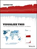 Visualize This: The Flowingdata Guide to Design, Visualization, And Statistics [Paperback] [Jan 01, 2014] Nathan Yau