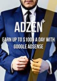 Adzen Plus+: Earn Up To $1000 A Day With Google Adsense (Vol 1) (English Edition)