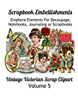 Scrapbook Embellishments: Emphera Elements for Decoupage, Notebooks, Journaling or Scrapbooks.  Vintage Victorian Scrap Clipart Volume 5