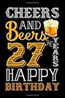 Cheers And Beers To 27 Years Happy Birthday: Blank Lined Journal, Notebook, Diary, Planner 27 Years Old Gift For Boys or Girls - Happy 27th Birthday!