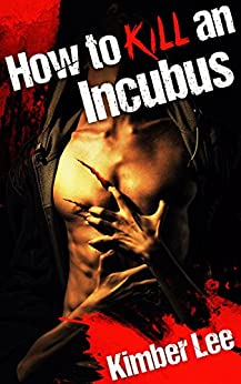 How to Kill an Incubus: A Rae Erickson Story (Sexy Paranormal Romance) by [Lee, Kimber]