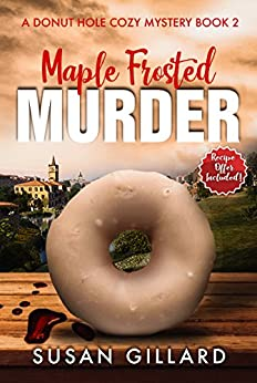[Gillard, Susan]のMaple Frosted Murder: A Donut Hole Cozy - Book 2 (Donut Hole Cozy Mystery) (English Edition)