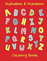 Alphabet & Numbers Coloring Book: Alphabet & Numbers Coloring Book for Young Kids 3+; Letters A-Z and Numbers 0-9 to Colour with an Image Representing each Letter or Number to Color - An Educational and Fun Way of Learning