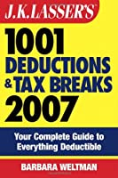 J.K. Lasser's?1001 Deductions and Tax Breaks 2007: Your Complete Guide to Everything Deductible