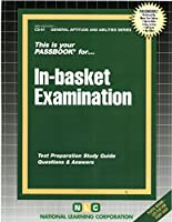 In-Basket Examination: Test Preparation Study Guide, Questions & Answers (General Aptitude and Abilities Passbooks)