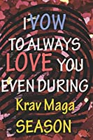 I VOW TO ALWAYS LOVE YOU EVEN DURING Krav Maga SEASON: / Perfect As A valentine's Day Gift Or Love Gift For Boyfriend-Girlfriend-Wife-Husband-Fiance-Long Relationship Quiz