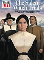 TIME/LIFE The Salem Witch Trials: The True Witch Hunt of 1692 and Its Legacy Today