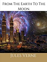From The Earth To The Moon: (Illustrated 1874 Edition): 100th Anniversary Collection.