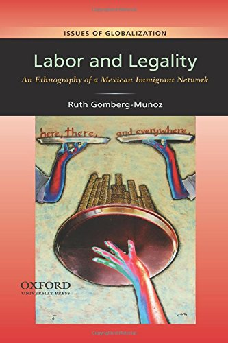 Download Labor and Legality: An Ethnography of a Mexican Immigrant Network (Issues of Globalization:Case Studies in Contemporary Anthropology) 0199739382