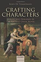 Crafting Characters: Heroes and Heroines in the Ancient Greek Novel
