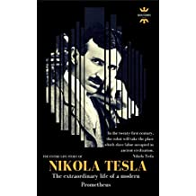 NIKOLA TESLA: The extraordinary life of a modern Prometheus: The Entire Life Story. Biography, Facts & Quotes (Great Biographies Book 20)