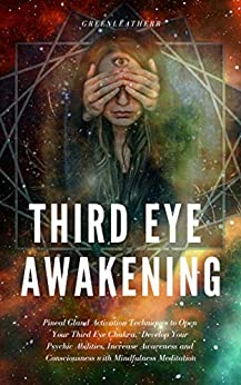 Third Eye Awakening: Pineal Gland Activation Techniques to Open Your Third Eye Chakra,  Develop Your Psychic Abilities, Increase Awareness and Consciousness with Mindfulness Meditation by [Greenleatherr]
