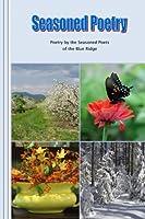 Seasoned Poetry: Poetry by the Seasoned Poets of the Blue Ridge