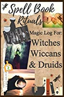 Spell Book Rituals Magic Log For Witches Wiccans & Druids: Cool Notebook To Keep Your Secret Spells And Elixer Rcipes In 6 X 9