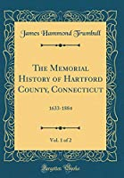 The Memorial History of Hartford County, Connecticut, Vol. 1 of 2: 1633-1884 (Classic Reprint)