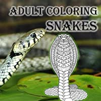 Adult Coloring Snakes: Reptiles Serpents Stress Relief Relaxation Cobra Python Rattle Snake Anaconda Boa (Adult Coloring Reptiles) (Volume 1) [並行輸入品]