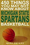 450 Things You May Not Know About Michigan State Spartans Basketball (English Edition)