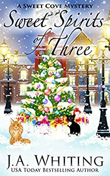 Sweet Spirits of Three (A Sweet Cove Mystery Book 13) by [Whiting, J A]
