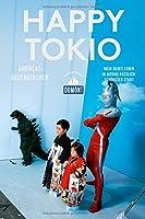 Happy Tokio (DuMont Reiseabenteuer): Mein neues Leben in Japans haesslich-schoenster Stadt