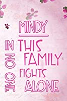 MINDY In This Family No One Fights Alone: Personalized Name Notebook/Journal Gift For Women Fighting Health Issues. Illness Survivor / Fighter Gift for the Warrior in your life | Writing Poetry, Diary, Gratitude, Daily or Dream Journal.