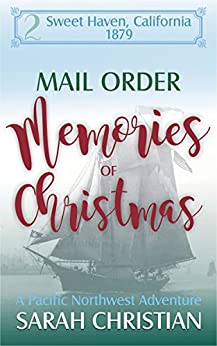 Mail Order Memories of Christmas: A Pacific Northwest Adventure (Sweet Haven California Book 2) by [Christian, Sarah]