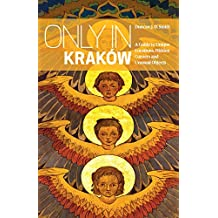 Only in Kraków: A Guide to Unique Locations, Hidden Corners and Unusual Objects (Only in Guides)