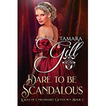 Dare To Be Scandalous (League of Unweddable Gentlemen Book 3)